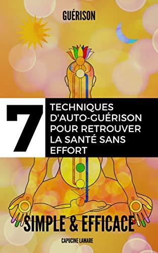 Couverture du livre Guérison : 7 techniques simples et efficaces d'auto-guérison pour retrouver la santé sans effort: (Techniques d'auto-guérison : Jeûne, Méditation, Prière, Médecine de guérison)