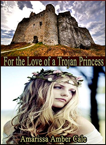 free kindle book For The Love Of A Trojan Princess: How Much Will He Sacrifice To Win Her Love?