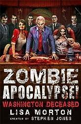 Zombie Apocalypse! Washington Deceased (Zombie Apocalypse! Spinoff, Band 2)