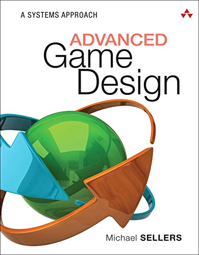 Advanced Game Design: A Systems Approach (Game Design and Development) por Michael Sellers