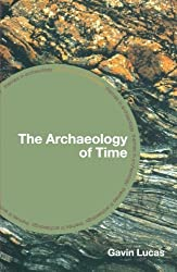 The Archaeology of Time (Themes in Archaeology Series) New edition by Lucas, Gavin (2005) Paperback