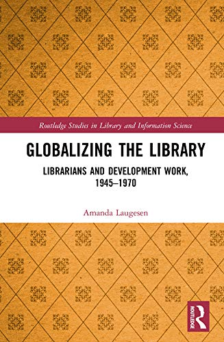 Globalizing the Library: Librarians and Development Work, 1945–1970 (Routledge Studies in Library and Information Science) Epub Descargar