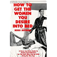 How to Get the Women You Desire into Bed by Ross Jeffries (1992-09-30)