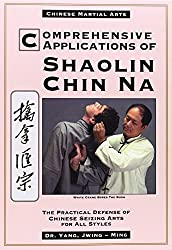 Comprehensive Applications of Shaolin Chin-na: Practical Defense of Chinese Seizing Arts for All Styles (Qin Na : the Practical Defense of Chinese Seizing Arts for All Martial Arts Styles)