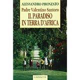 Il paradiso in terra d'Africa. Padre Valentino Santoro (Alessandro Pronzato)