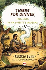 Tigers for Dinner: Tall Tales by Jim Corbett's Khan