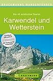 Wanderführer Karwendel und Wetterstein: Die 40 schönsten Touren zum Wandern rund um Garmisch Partenkirchen, Mittenwald, die Partnachklamm und Zugspitze, ... zum Download (Bruckmanns Wanderführer)