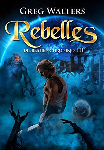 Rebelles: Die Bestien Chroniken III/III