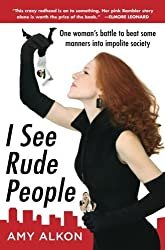I See Rude People: One woman's battle to beat some manners into impolite society by Amy Alkon (2009-11-27)