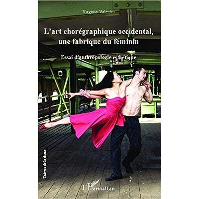 L'art chorégraphique occidental, une fabrique du féminin: Essai d'anthropologie esthétique