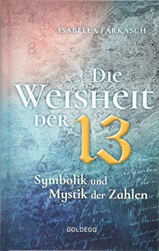 Die Weisheit der 13: Symbolik und Mystik der Zahlen