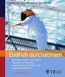 Endlich durchatmen: Wirksame Atem- und Sporttherapie bei Asthma, chronischer Bronchitis und Lungenemphysem (Amazon.de)