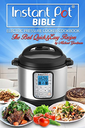 Instant Pot® Bible: The New Electric Pressure Cooker Cookbook. The Best Quick And Easy Recipes
