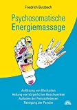 Psychosomatische Energiemassage: Auflösung von Blockaden, Heilung von körperlichen Beschwerden, Aufladen der…