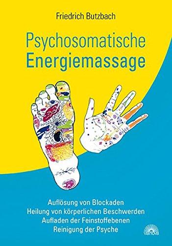 Psychosomatische Energiemassage: Auflösung von Blockaden, Heilung von körperlichen Beschwerden, Aufladen der Feinstoffebenen, Reinigung der Psyche