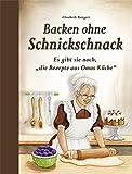 Backen ohne Schnickschnack: Es gibt sie noch, die Rezepte aus Omas Küche