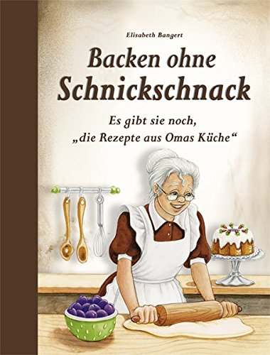 """Backen ohne Schnickschnack: Es gibt sie noch, \""""die Rezepte aus Omas Küche\"""""""