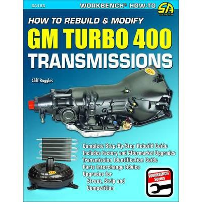 How to Rebuild & Modify GM Turbo Hydra-Matic 400 Transmissions (S-A Design Workbench Series) Ruggles, Cliff ( Author ) Jun-15-2011 Paperback