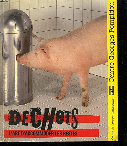 Déchets : L'art d'accommoder les restes. Exposition, Paris, 24 octobre 1984-21 janvier 1985