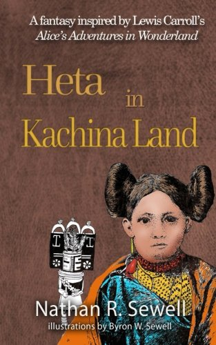Heta in Kachina Land: A fantasy inspired by Lewis Carroll's Alice in Wonderland