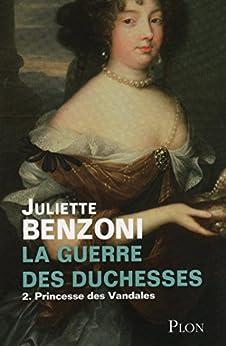 La guerre des duchesses - Tome 2 : Princesse des Vandales par [BENZONI, Juliette]