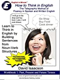 How to Think in English: Using Telegraphic Speech Patterns to Improve Fluency in Spoken and Written English