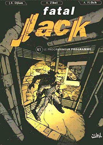 Fatal Jack, Tome 1 : Le programmeur programmé
