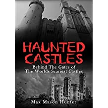 Haunted Castles: Behind The Gates of The Worlds Scariest Castles (Haunted Places Book 1) (English Edition)
