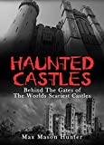 Haunted Castles: Behind The Gates of The Worlds Scariest Castles (Haunted Places Book 1)