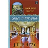 Grace Interrupted: A Manor House Mystery (Manor House Mysteries) by Julie Hyzy (2015-02-06)