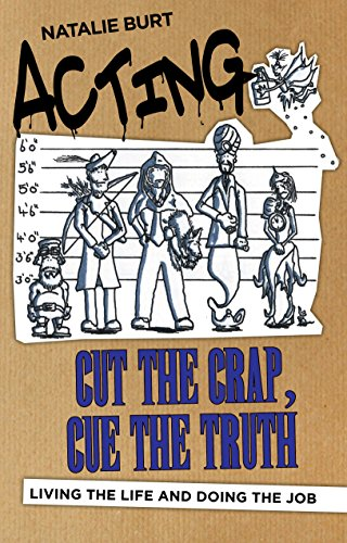 Acting: Cut the Crap, Cue the Truth - Living the Life and Doing the Job: Living the Life and Doing the Job