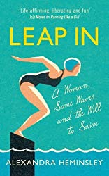 Leap In: A Woman, Some Waves and the Will to Swim by Alexandra Heminsley (2017-01-12)