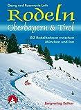 Rodeln Oberbayern & Tirol: 62 Rodelbahnen zwischen München und Inn (Rodelführer)