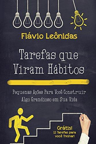Tarefas que viram hábitos: Pequenas açes para você construir algo grandioso em sua vida (Portuguese Edition)