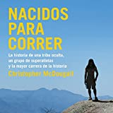 Nacidos para correr [Born to Run]: La historia de una tribu oculta, un grupo de superatletas y la mayor carrera de la historia [The story of a hidden tribe , a group of super athletes and the greatest race ever]