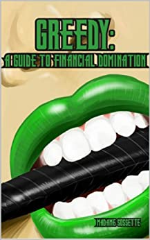 Greedy: A Guide to Financial Domination (English Edition) par [Sossette, Madame]