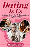 Dating Is Us: A Love Story For A Generation of Cyber Daters