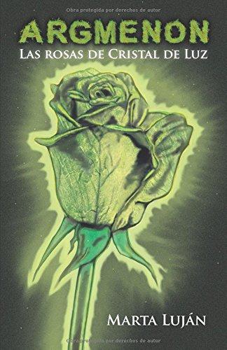 Descargar Libro Libro Argmenon: Las Rosas de Cristal de Luz de Marta Luján