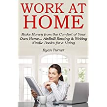 WORK AT HOME: Make Money from the Comfort of Your Own Home… AirBnB Renting & Writing Kindle Books for a Living