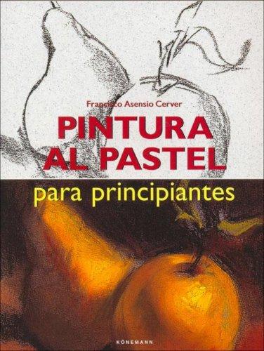 Pintura al pastel para principiantes por Francisco Asensio Cerver