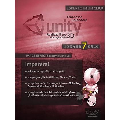 Unity: Realizza Il Tuo Videogioco In 3D. Livello 7: Image Effects (Pro Version Only) (Esperto In Un Click)