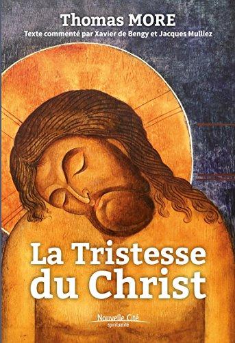 La Tristesse du Christ: Texte commenté par Xavier de Bengy et Jacques Mulliez (Spiritualité) par Thomas More
