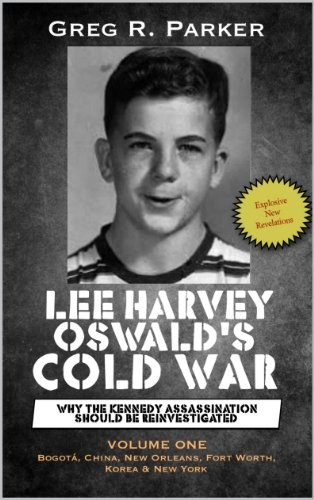 Lee Harvey Oswald's Cold War: Why the Kennedy Assassination Should Be Reinvestigated (English Edition)