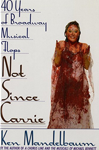 Not Since Carrie: Forty Years of Broadway Musical Flops (English ...