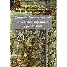 Comercio, Banca Y Sociedad En Los Reinos Hispánicos (Siglos Xiv-Xviii)