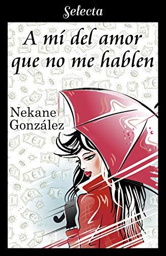 A mí del amor que no me hablen (A mí... 1) de [González, Nekane]