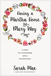 Having a Martha Home the Mary Way: 31 Days to a Clean House and a Satisfied Soul by Sarah Mae (March 15,2016)