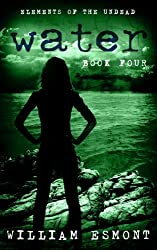 Water: The End of Us (Elements of the Undead Book 4)