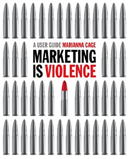 Marketing is Violence: A User Guide (an instant guide to marketing strategy) by [Cage, Marianna]