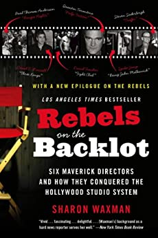 Rebels on the Backlot: Six Maverick Directors and How They Conquered the Hollywood Studio System (P.S.) by [Waxman, Sharon]